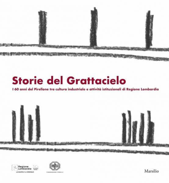 Storie del Grattacielo. I 60 anni del Pirellone tra cultura industriale e attività istituzionali di Regione Lombardia