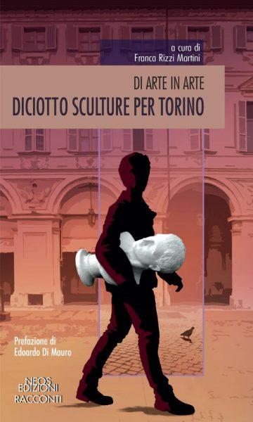 """""""Diciotto sculture per Torino. Di arte in arte"""""""