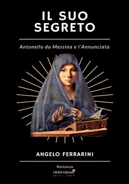 """""""Il suo segreto. Antonello da Messina e l'Annunciata"""" di Angelo Ferrarini"""