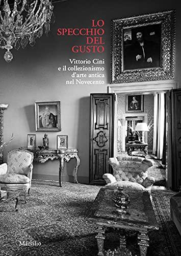 """""""Lo specchio del gusto. Vittorio Cini e il collezionismo d'arte antica nel Novecento"""""""